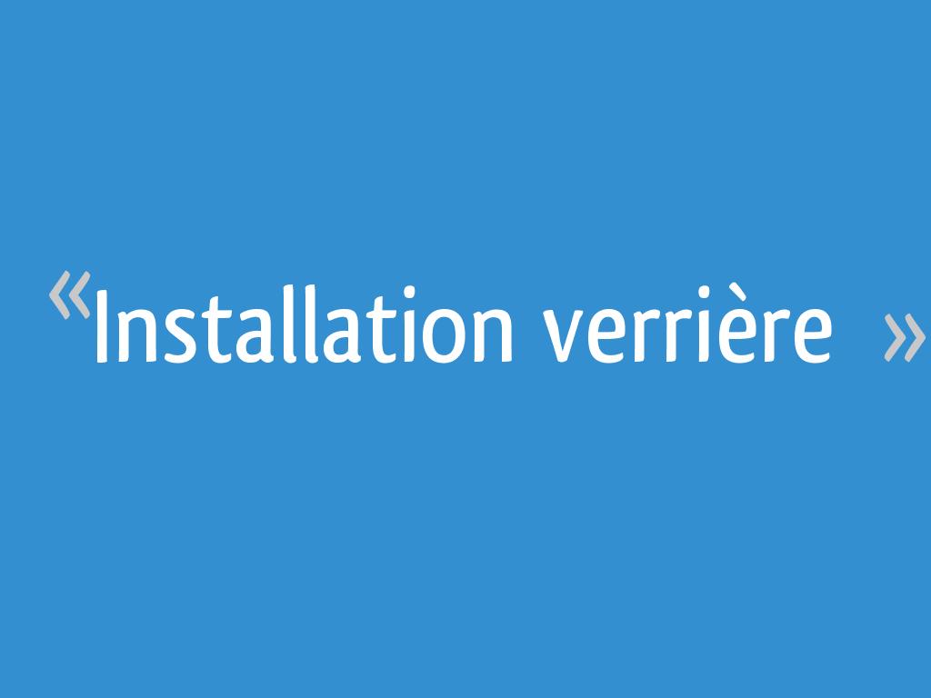Installation Verrière