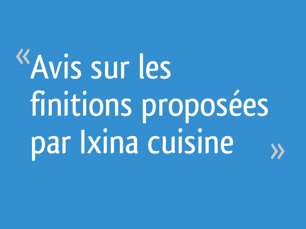 Avis Sur Les Finitions Proposées Par Ixina Cuisine 9 Messages