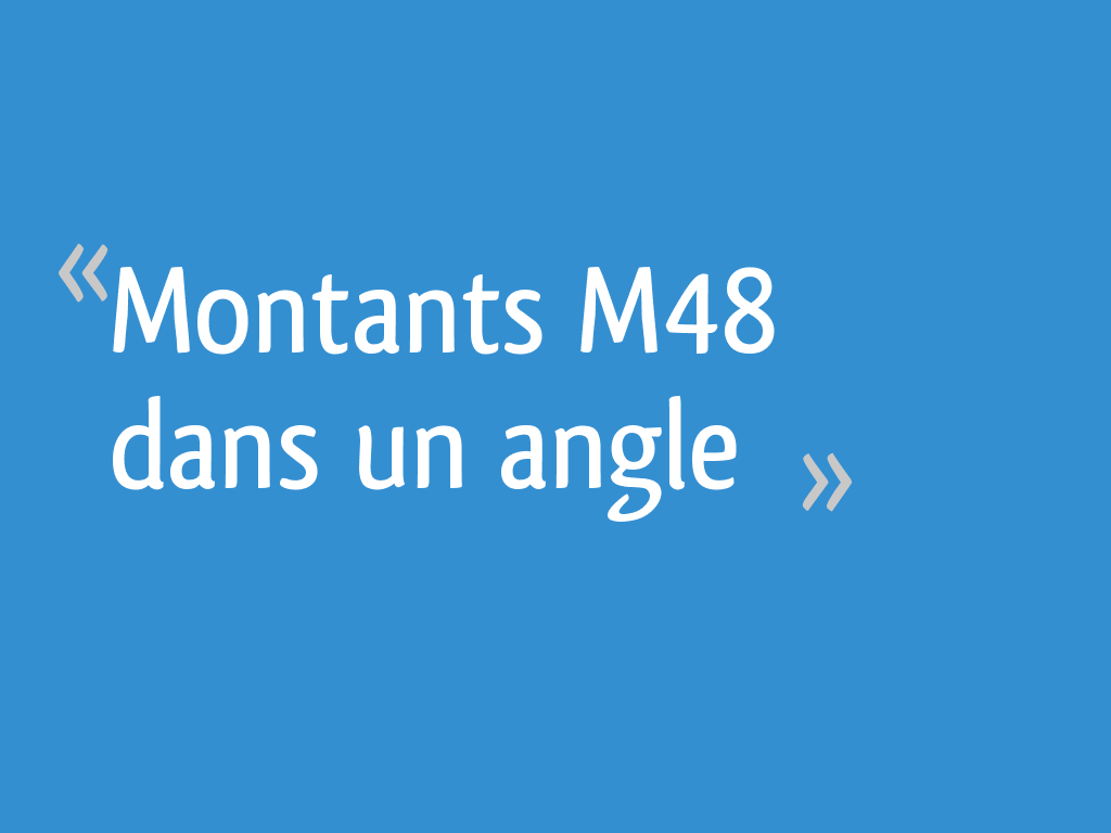 Montants M48 Dans Un Angle 15 Messages