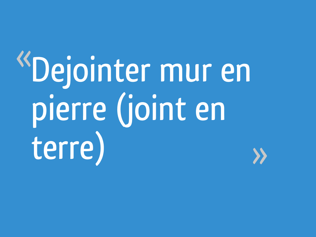 Comment Faire Des Joints De Pierres Apparentes dejointer mur en pierre (joint en terre) - 15 messages