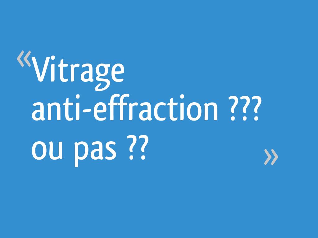 Vitrage Anti Effraction Ou Pas 58 Messages