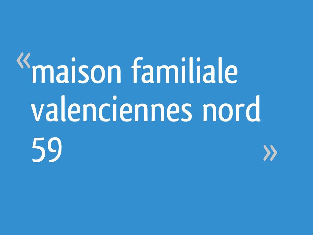 Maison Familiale Valenciennes Nord 59 6 Messages