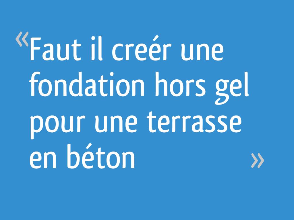 Faut Il Creér Une Fondation Hors Gel Pour Une Terrasse En