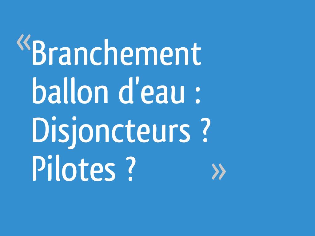 Branchement Ballon Deau Disjoncteurs Pilotes Résolu