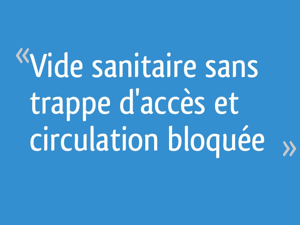Vide sanitaire sans trappe d 39 acc s et circulation bloqu e - Maison sans vide sanitaire humidite ...
