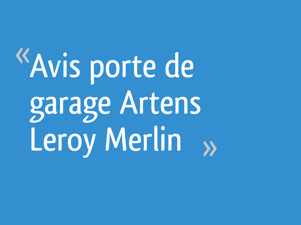 Avis Porte De Garage Artens Leroy Merlin 5 Messages