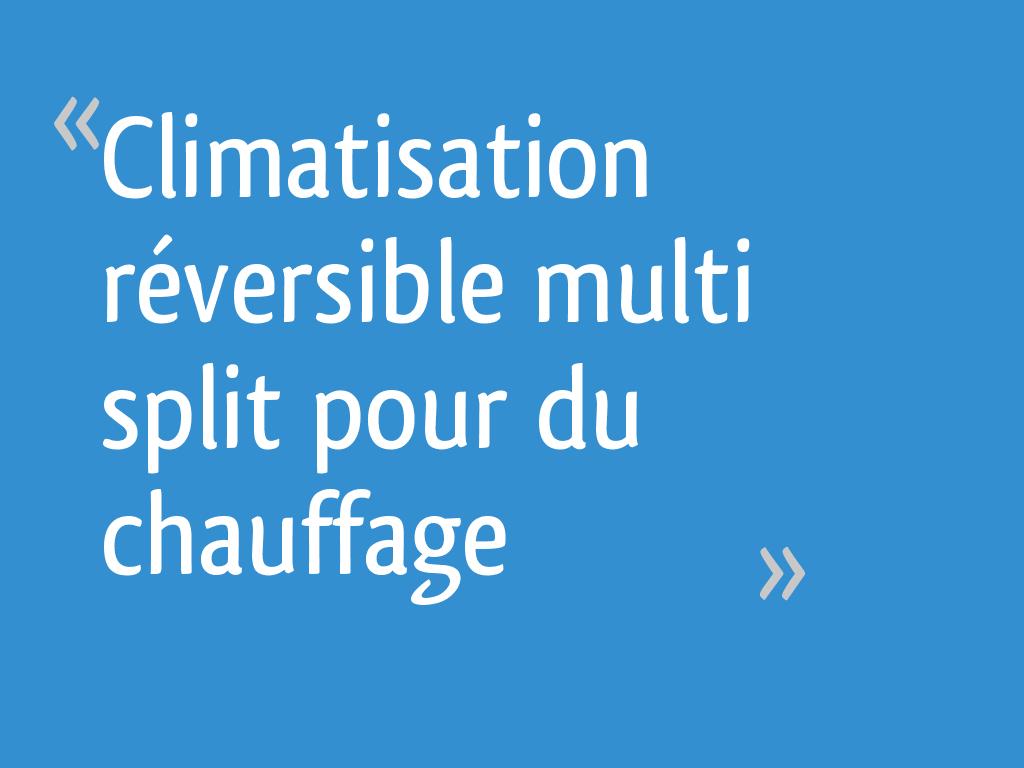 Climatisation Reversible Multi Split Pour Du Chauffage 5 Messages