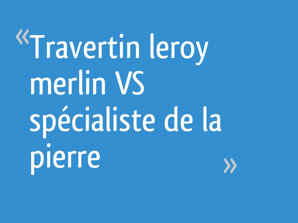 Travertin Leroy Merlin Vs Spécialiste De La Pierre