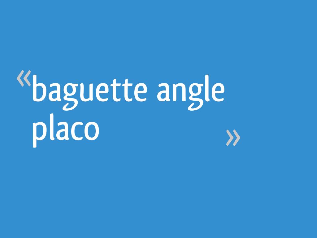 Baguette Angle Placo 10 Messages