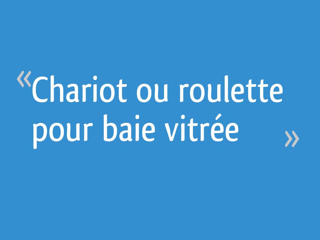 Chariot Ou Roulette Pour Baie Vitrée Résolu 6 Messages