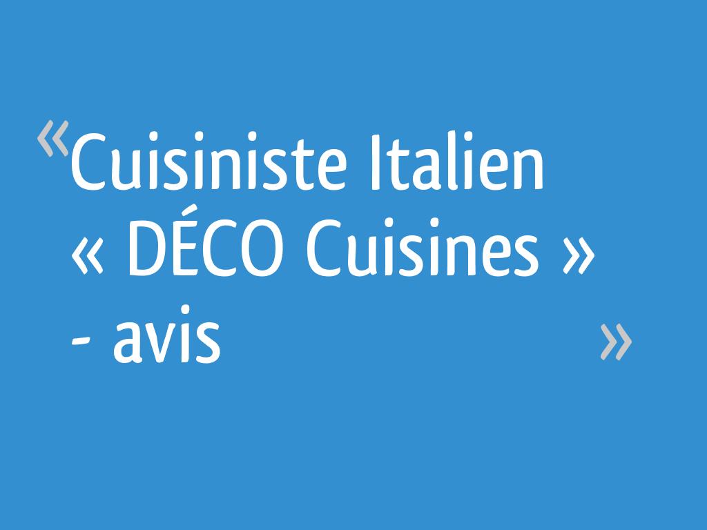 Cuisiniste Italien « DÉCO Cuisines » - avis - 19 messages