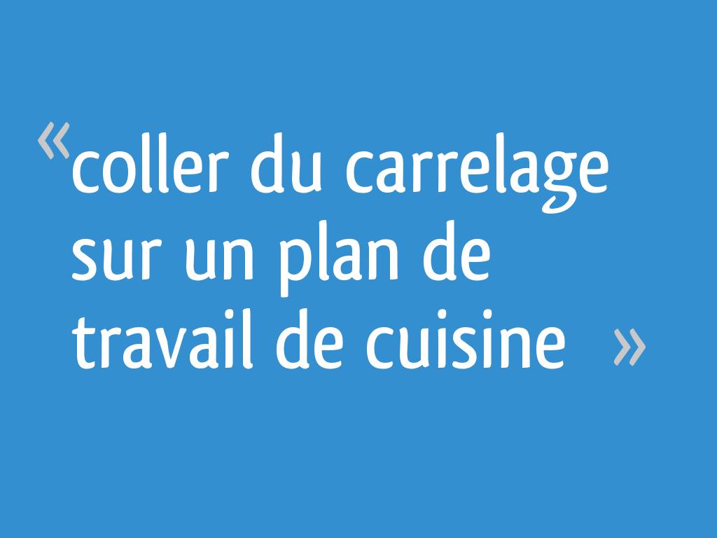 Plan De Travail A Carreler Exterieur coller du carrelage sur un plan de travail de cuisine - 12