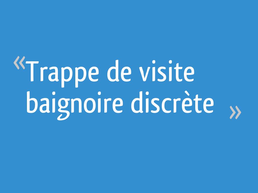 Trappe De Visite Baignoire Discrete 5 Messages
