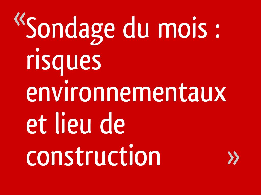 Sondage du mois : risques environnementaux et lieu de construction