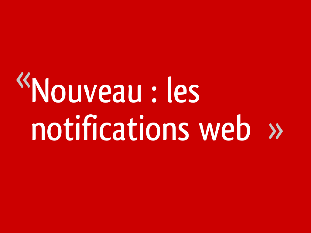Nouveau : les notifications web