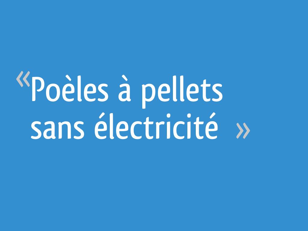 Poeles A Pellets Sans Electricite 17 Messages