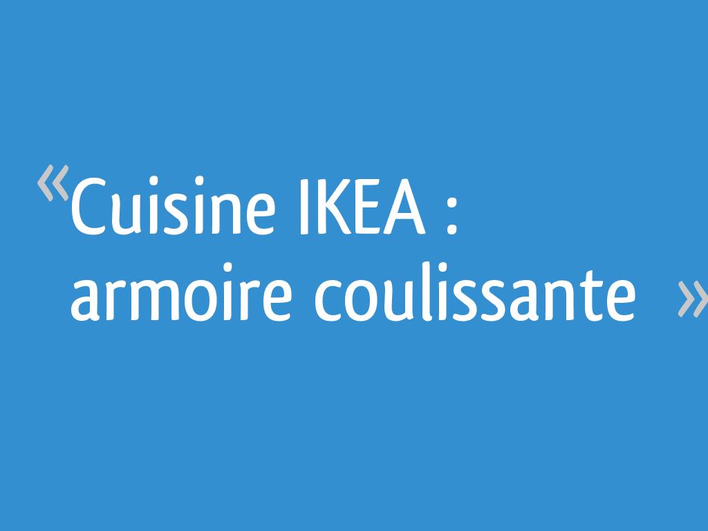 Cuisine Ikea Armoire Coulissante 9 Messages