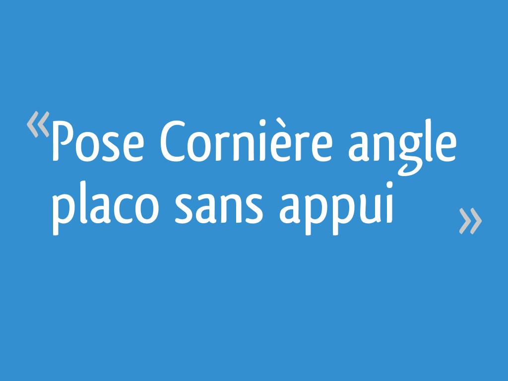 Pose Cornière Angle Placo Sans Appui 5 Messages
