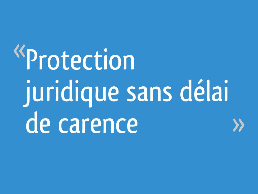 Protection Juridique Sans Delai De Carence 6 Messages