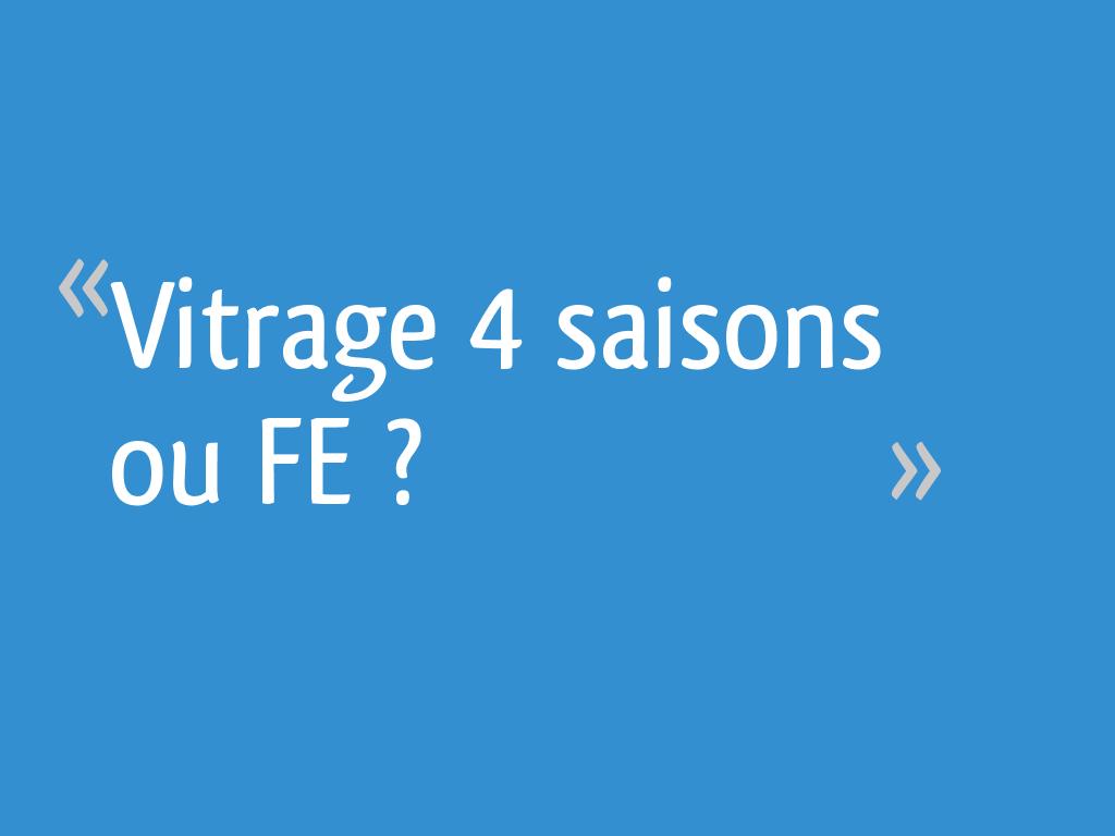 Tarif Vitrage Saint Gobain vitrage 4 saisons ou fe ? - 20 messages