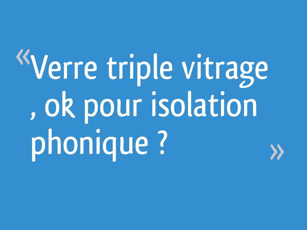 Verre Triple Vitrage Ok Pour Isolation Phonique 9 Messages