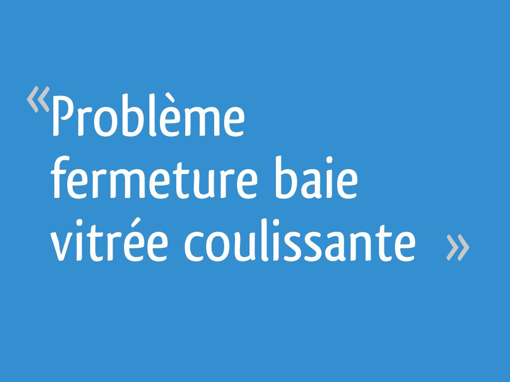Problème Fermeture Baie Vitrée Coulissante 17 Messages