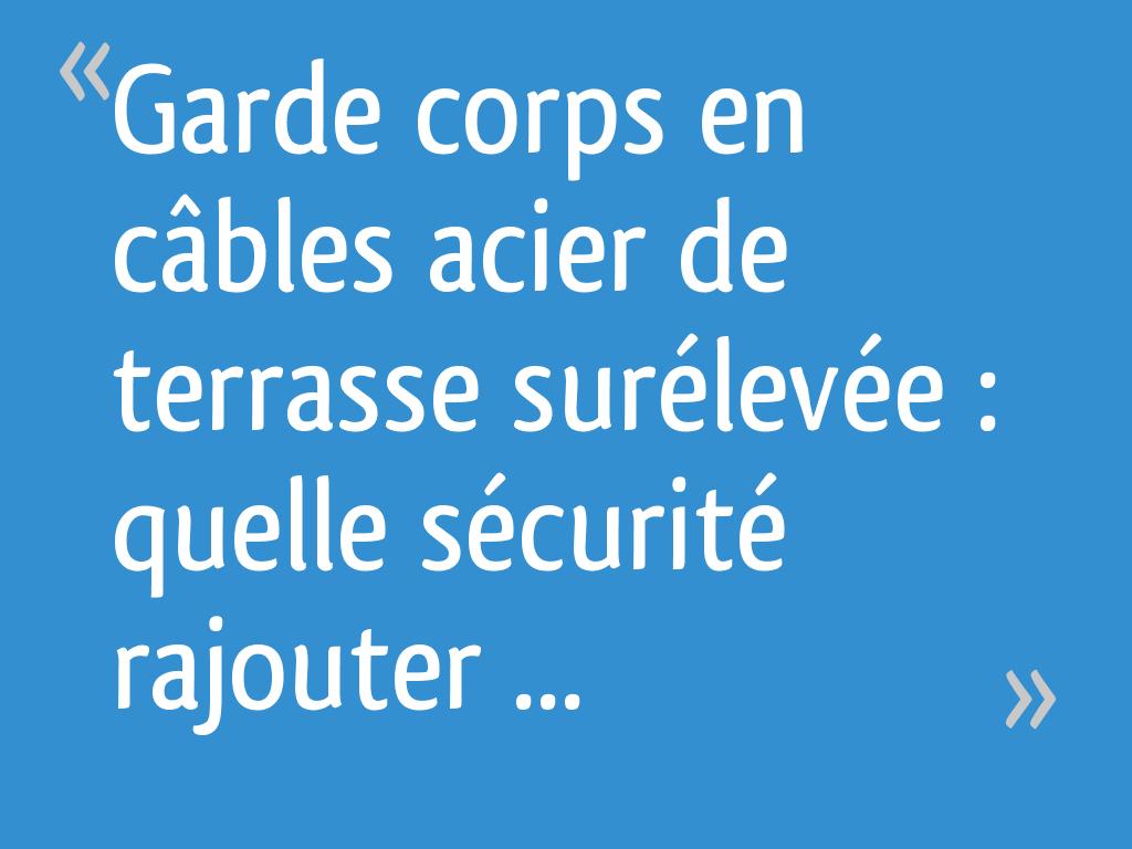 Terrasse Surélevée En Acier garde corps en câbles acier de terrasse surélevée : quelle