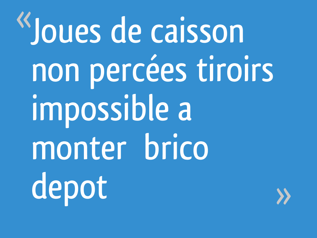 Joues De Caisson Non Percees Tiroirs Impossible A Monter Brico