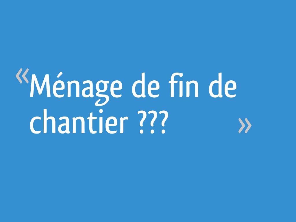 Quel Produit Pour Nettoyer Le Pvc ménage de fin de chantier ??? - 15 messages