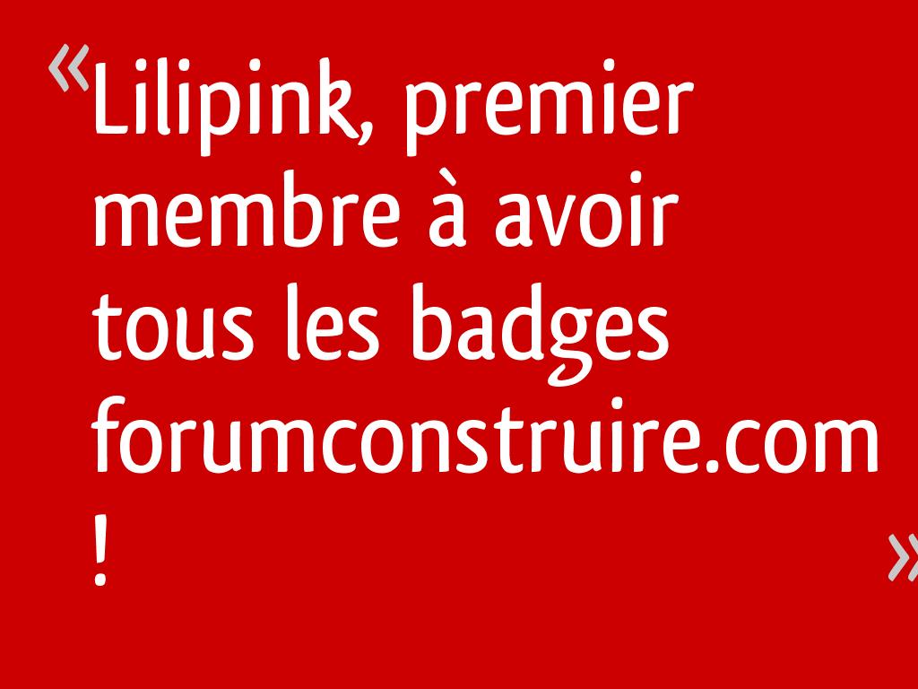 Lilipink, premier membre à avoir tous les badges forumconstruire.com !