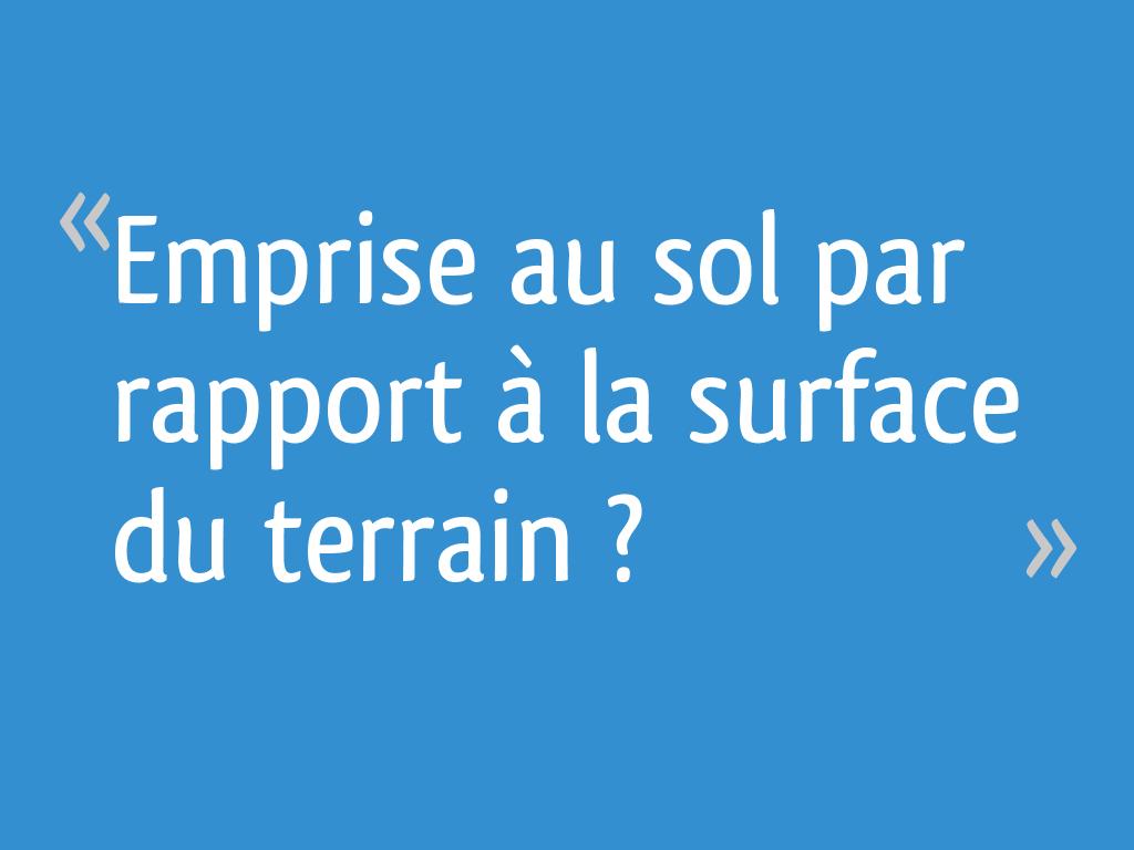 Emprise Au Sol Par Rapport A La Surface Du Terrain 47 Messages
