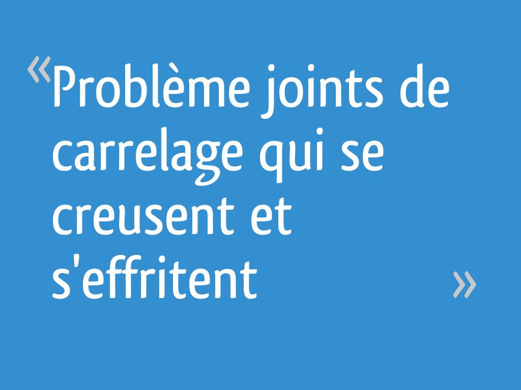 Probleme Joints De Carrelage Qui Se Creusent Et S Effritent 12 Messages