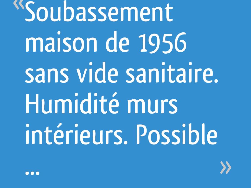 Soubassement maison de 1956 sans vide sanitaire humidit - Maison sans vide sanitaire humidite ...