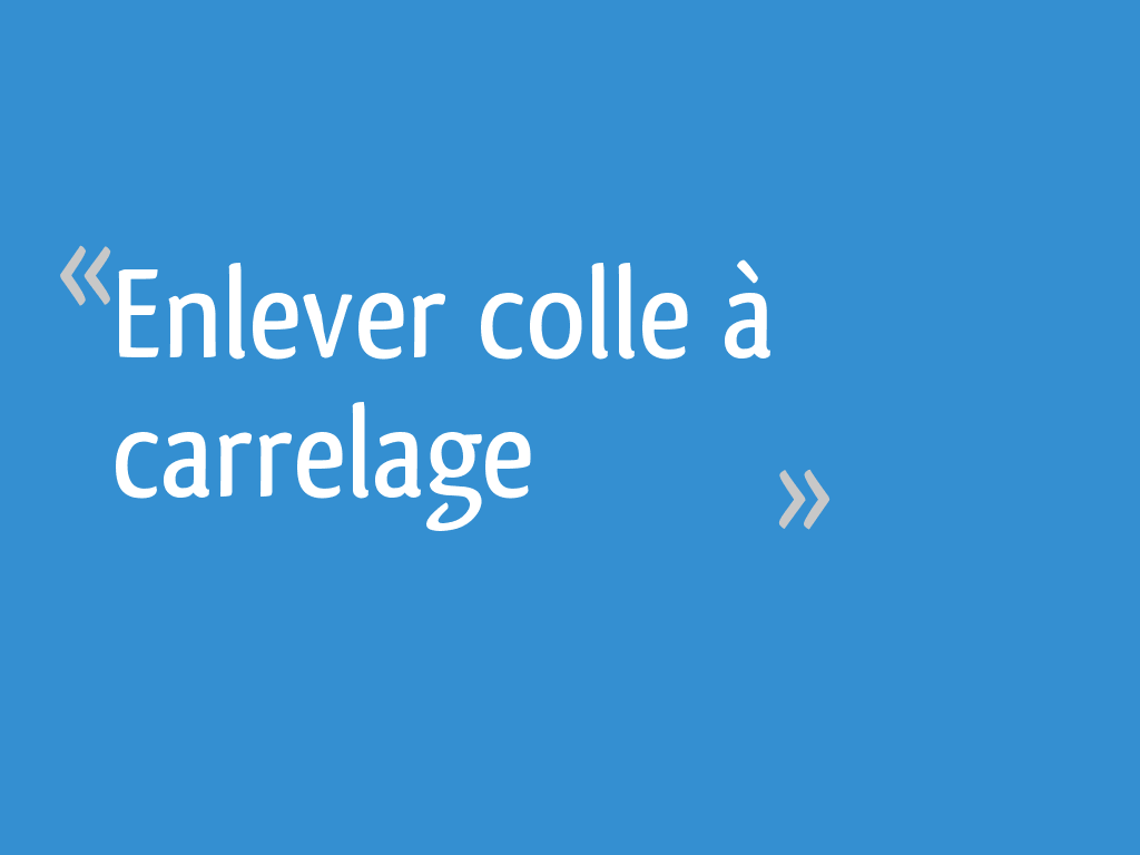 Enlever Colle A Carrelage 15 Messages