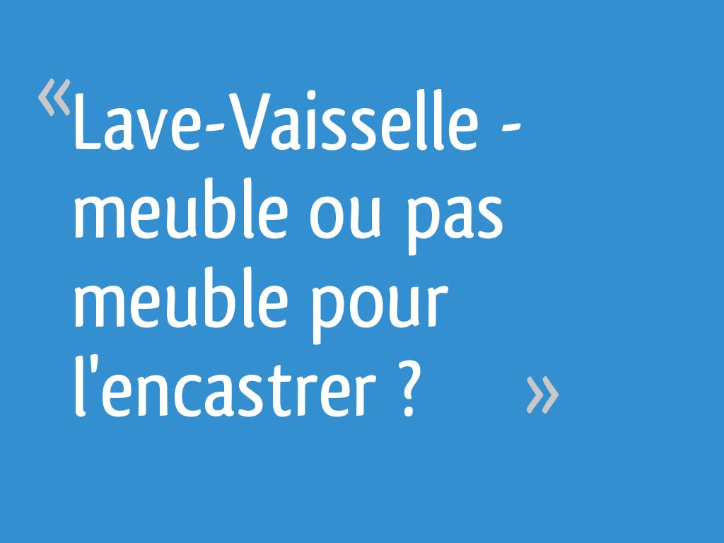 Lave Vaisselle Meuble Ou Pas Meuble Pour Lencastrer