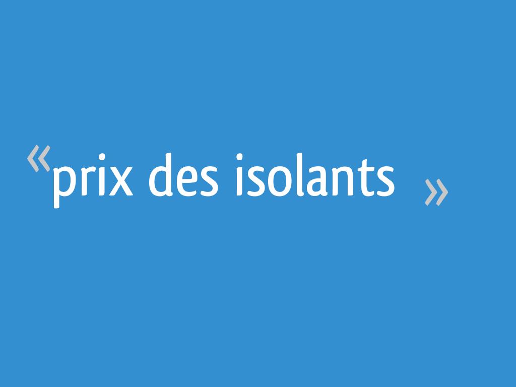 Prix Des Isolants 7 Messages