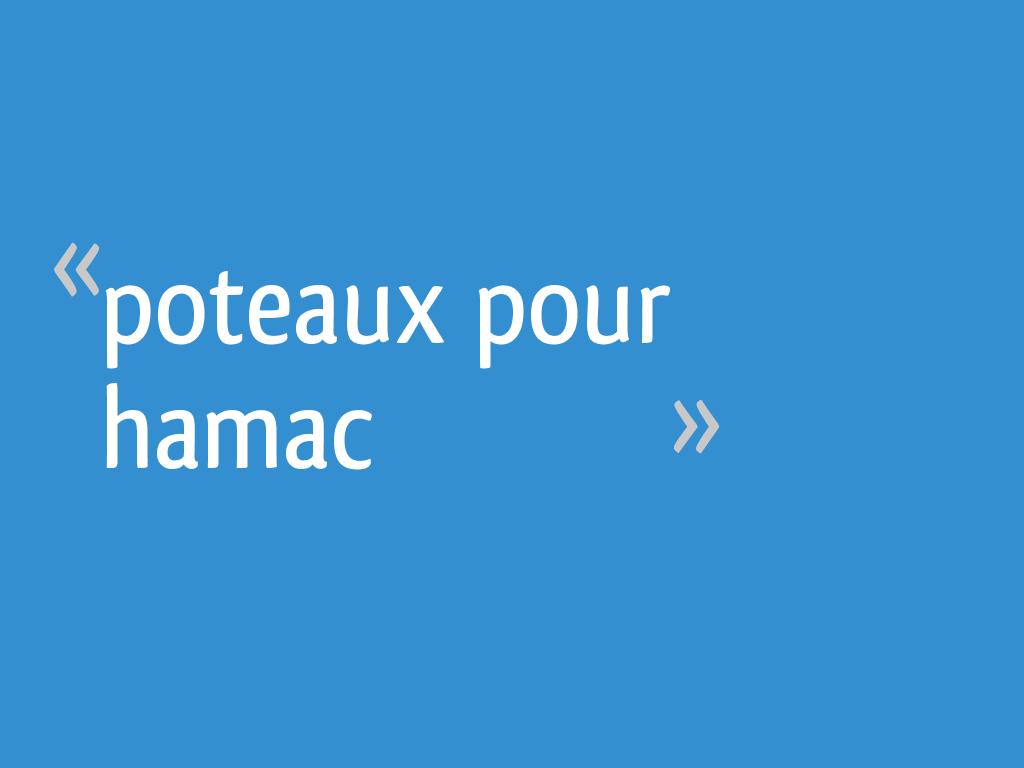 Comment Installer Un Hamac Sans Arbre poteaux pour hamac - 40 messages