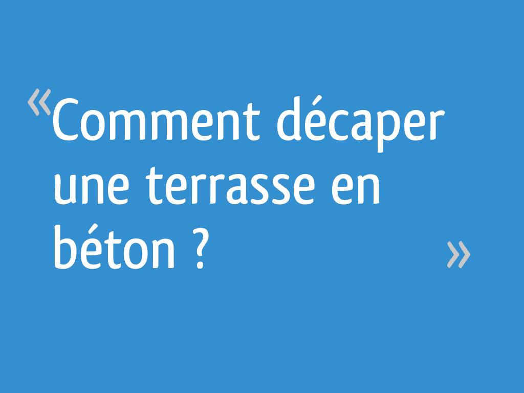 Decaper Une Terrasse comment décaper une terrasse en béton ? - 23 messages