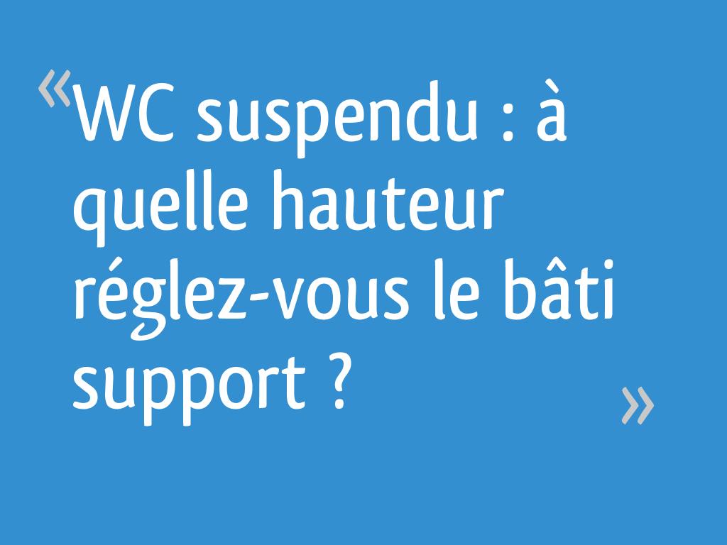 Support Geberit Wc Suspendu wc suspendu : à quelle hauteur réglez-vous le bâti support