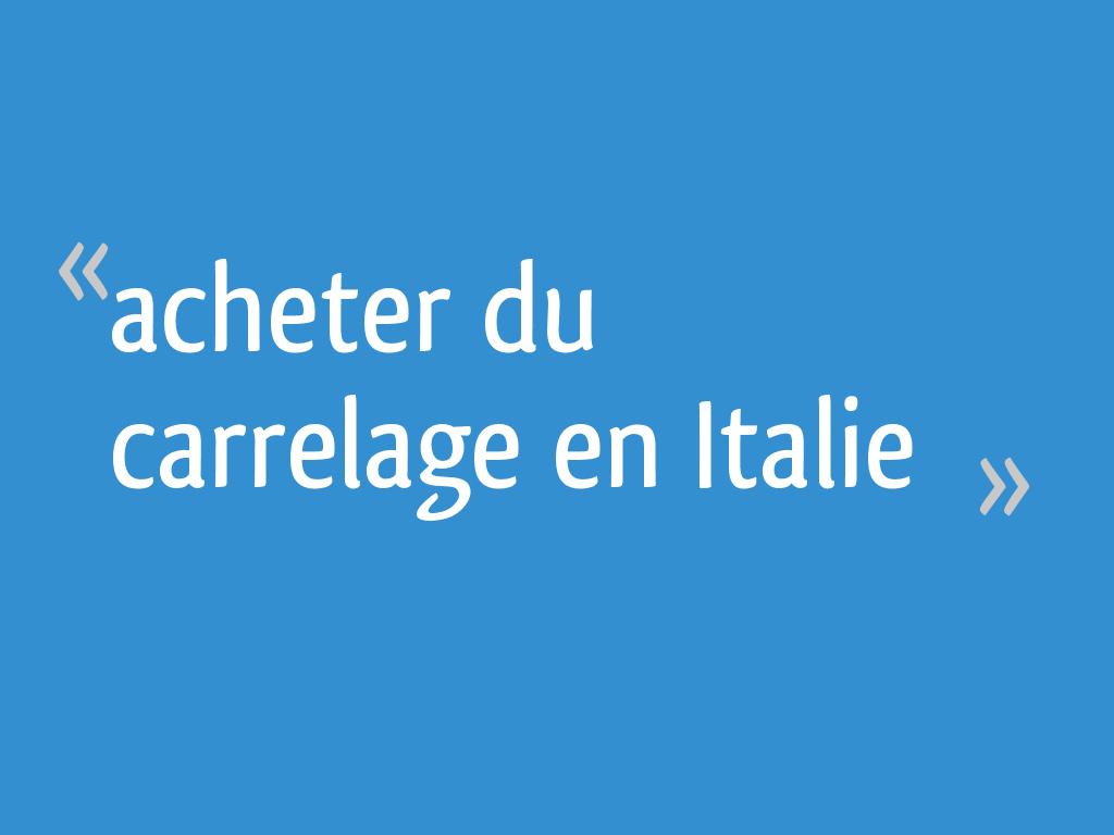 Acheter du carrelage en Italie - 11 messages