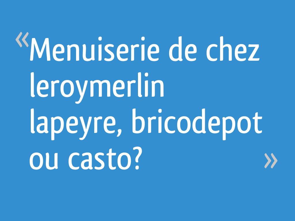Menuiserie De Chez Leroymerlin Lapeyre Bricodepot Ou Casto 26