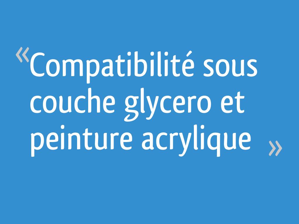 Compatibilité Sous Couche Glycero Et Peinture Acrylique 9 Messages
