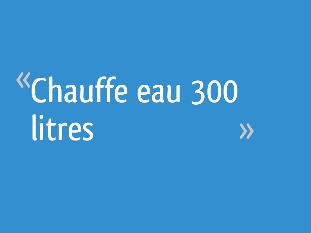 Chauffe Eau 300 Litres 23 Messages