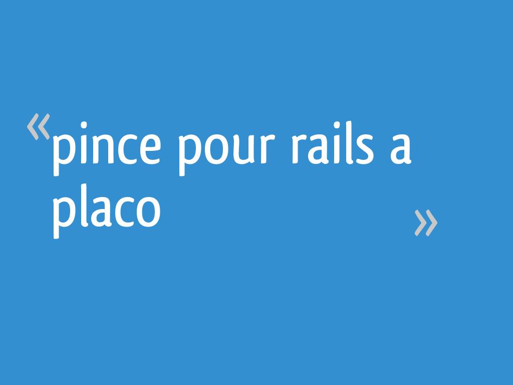 Pince Pour Rails A Placo 20 Messages