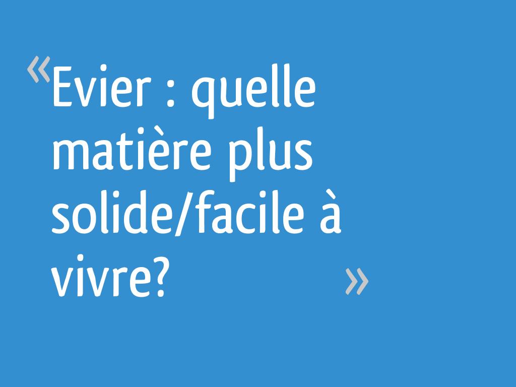 Evier Le Plus Resistant evier : quelle matière plus solide/facile à vivre? - 13 messages