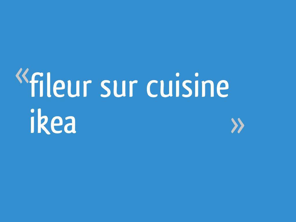 Fileur Sur Cuisine Ikea 7 Messages