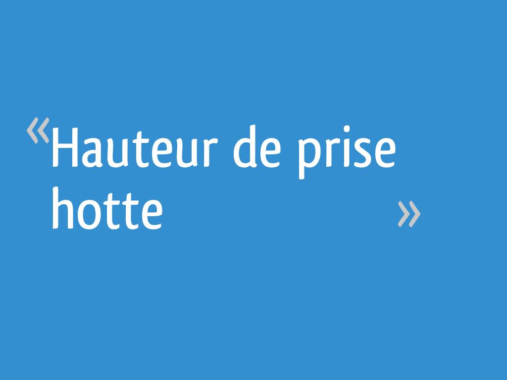 Hauteur de prise hotte - 11 messages - Hauteur Hotte