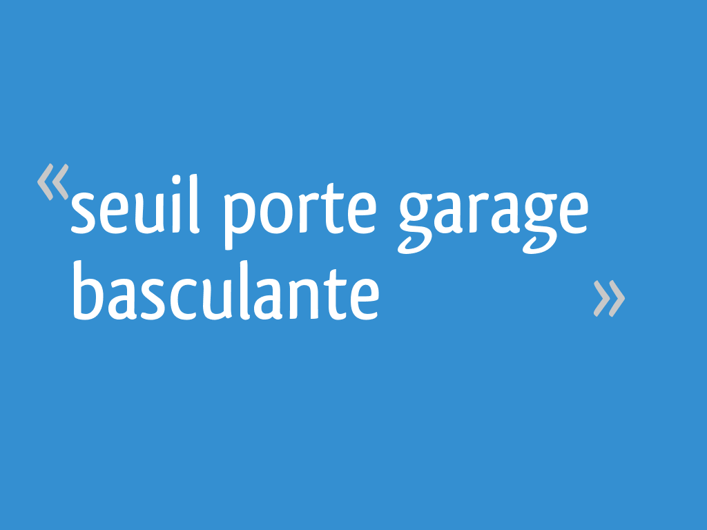 Seuil Porte Garage Basculante 17 Messages