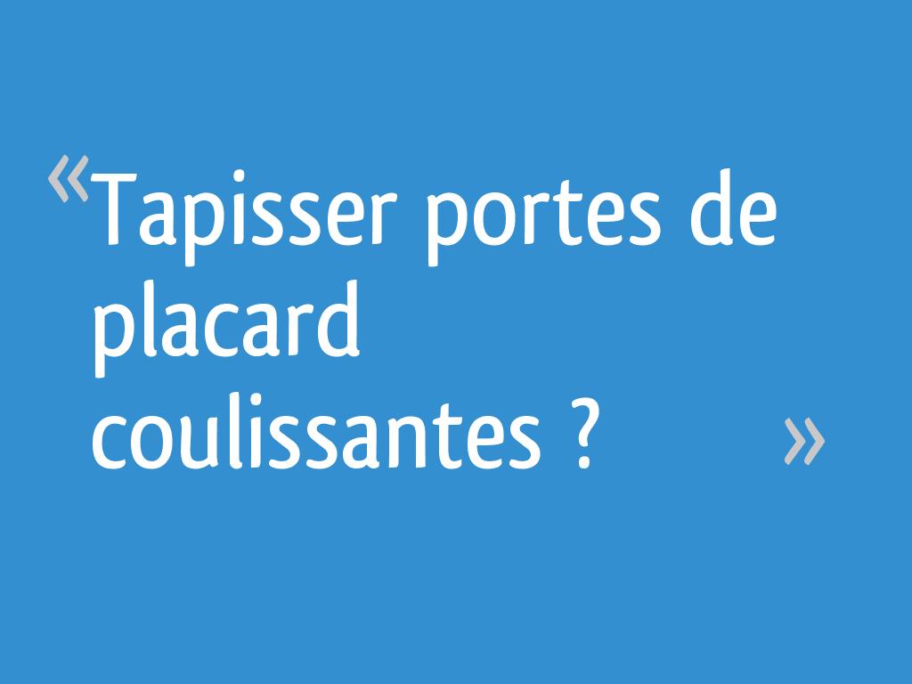 Tapisser Porte De Placard tapisser portes de placard coulissantes ? - 7 messages