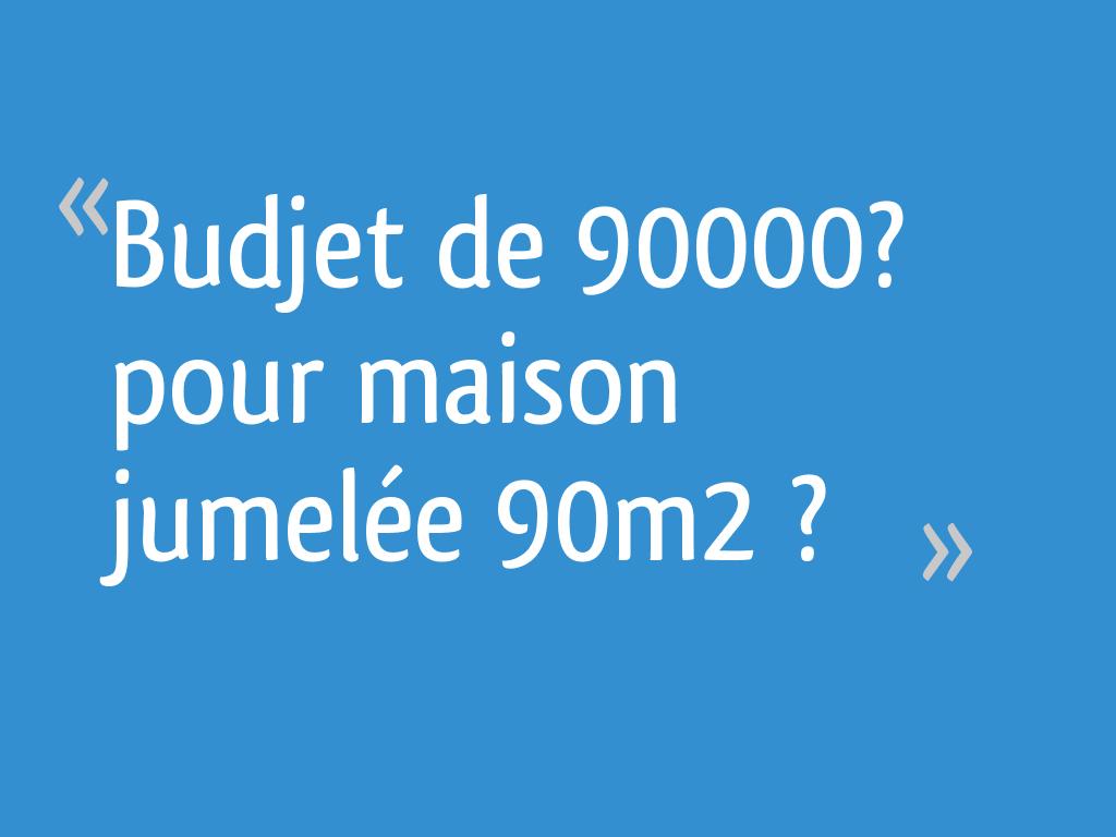 Budjet De 90000 Pour Maison Jumelee 90m2 9 Messages